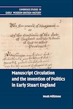 Manuscript Circulation and the Invention of Politics in Early Stuart England af Noah Millstone