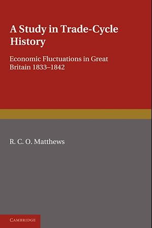 A Study in Trade-Cycle History: Economic Fluctuations in Great Britain 1833 1842