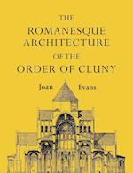 The Romanesque Architecture of the Order of Cluny af Joan Evans