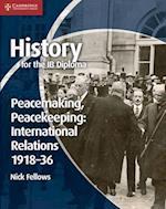 History for the IB Diploma: Peacemaking, Peacekeeping: International Relations 1918-36 (IB Diploma)