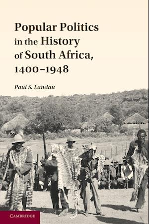 Popular Politics in the History of South Africa, 1400 1948