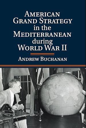 American Grand Strategy in the Mediterranean during World War II