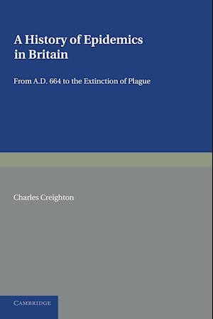 A History of Epidemics in Britain: Volume 1, from Ad 664 to the Extinction of Plague