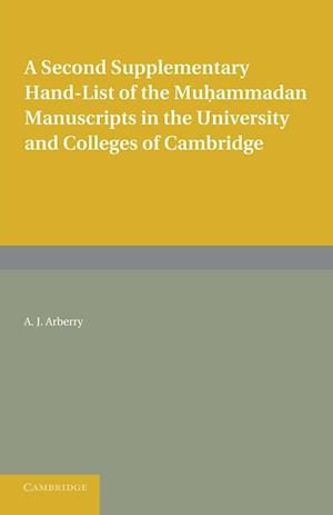 A Second Supplementary Hand-List of the Muhammadan Manuscripts in the University and Colleges of Cambridge