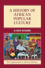 A History of African Popular Culture (New Approaches to African History)