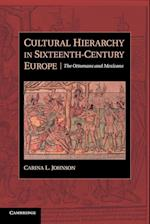 Cultural Hierarchy in Sixteenth-Century Europe: The Ottomans and Mexicans af Carina L. Johnson