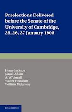 Praelections Delivered Before the Senate of the University of Cambridge af William Ridgeway, James Adam, Henry Jackson