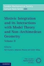 Motivic Integration and its Interactions with Model Theory and Non-Archimedean Geometry: Volume 2 (LONDON MATHEMATICAL SOCIETY LECTURE NOTE SERIES, nr. 384)