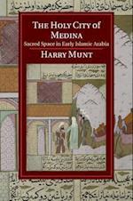 The Holy City of Medina (Cambridge Studies in Islamic Civilization)