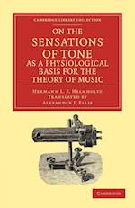 On the Sensations of Tone as a Physiological Basis for the Theory of Music af Alexander John Ellis, Hermann L F Helmholtz