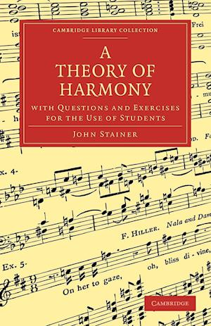 A Theory of Harmony: With Questions and Exercises for the Use of Students