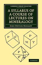 A Syllabus of a Course of Lectures on Mineralogy (Cambridge Library Collection - Life Sciences)