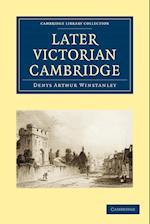 Later Victorian Cambridge af Denys Arthur Winstanley