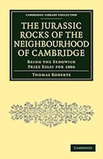 The Jurassic Rocks of the Neighbourhood of Cambridge (Cambridge Library Collection - Cambridge)