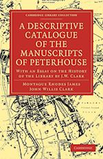 A Descriptive Catalogue of the Manuscripts in the Library of Peterhouse af Montague Rhodes James, John Willis Clark