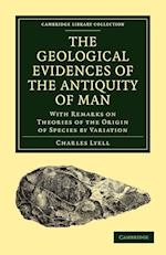 The Geological Evidences of the Antiquity of Man (Cambridge Library Collection - Life Sciences)