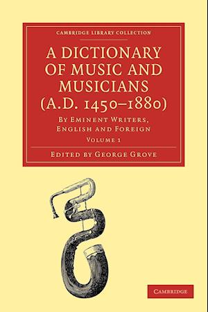 A Dictionary of Music and Musicians (A.D. 1450-1880): Volume 1
