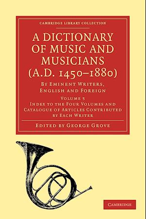 A Dictionary of Music and Musicians (A.D. 1450-1880): Volume 5