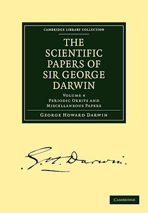 The Scientific Papers of Sir George Darwin: Periodic Orbits and Miscellaneous Papers