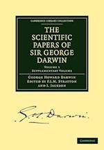 The Scientific Papers of Sir George Darwin (Cambridge Library Collection - Physical Sciences)