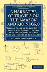 A Narrative of Travels on the Amazon and Rio Negro, with an Account of the Native Tribes, and Observations on the Climate, Geology, and Natural History of the Amazon af Alfred Russel Wallace