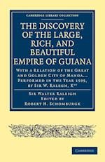 The Discovery of the Large, Rich, and Beautiful Empire of Guiana af Robert Hermann Schomburgk, Walter Raleigh