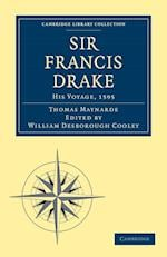 Sir Francis Drake His Voyage, 1595 (Cambridge Library Collection - Hakluyt First Series)