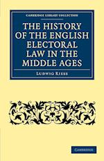 The History of the English Electoral Law in the Middle Ages (Cambridge Library Collection - History)