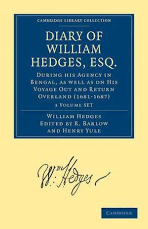Diary of William Hedges, Esq. (Afterwards Sir William Hedges), During His Agency in Bengal, as Well as on His Voyage Out and Return Overland (1681-168