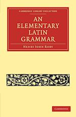 An Elementary Latin Grammar af Henry John Roby