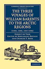 Three Voyages of William Barents to the Arctic Regions (1594, 1595, and 1596) af Charles T Beke, Gerrit De Veer, Koolemans Beynen