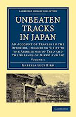 Unbeaten Tracks in Japan: Volume 1 (Cambridge Library Collection: Travel and Exploration)