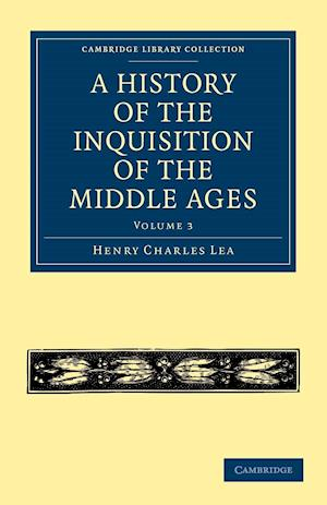 A History of the Inquisition of the Middle Ages - Volume 3