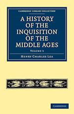 A History of the Inquisition of the Middle Ages: Volume 3 af Henry Charles Lea