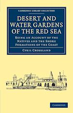 Desert and Water Gardens of the Red Sea: Being an Account of the Natives and the Shore Formations of the Coast