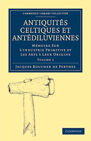 Bog, paperback Antiquites Celtiques Et Antediluviennes af Jacques Boucher De Perthes