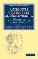 Antiquites Celtiques Et Antediluviennes af Jacques Boucher De Perthes