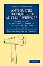 Antiquites Celtiques Et Antediluviennes 2 Volume Set: Memoire Sur L'Industrie Primitive Et Les Arts a Leur Origine
