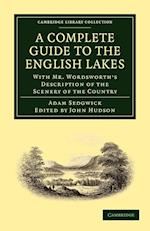 A Complete Guide to the English Lakes, Comprising Minute Directions for the Tourist af John Hudson, Adam Sedgwick, William Wordsworth