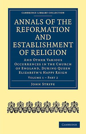 Annals of the Reformation and Establishment of Religion 4 Volume Set in 7 Paperback Parts: Volume 1 Annals of the Reformation and Establishment of Religion