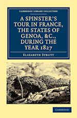 A Spinster's Tour in France, the States of Genoa, Etc., During the Year 1827 af Elizabeth Strutt