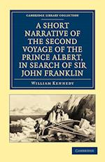 A Short Narrative of the Second Voyage of the Prince Albert, in Search of Sir John Franklin af William Kennedy