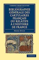 Bibliographie Generale Des Cartulaires Francais Ou Relatifs ... L'Histoire De France af Henri Stein