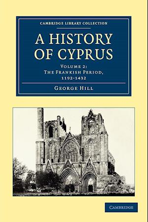 A History of Cyprus, Volume 2: The Frankish Period, 1192-1432