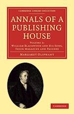 Annals of a Publishing House: Volume 2, William Blackwood and His Sons, Their Magazine and Friends af Margaret Oliphant