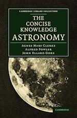 The Concise Knowledge Astronomy af Alfred Fowler, John Ellard Gore, Agnes Mary Clerke