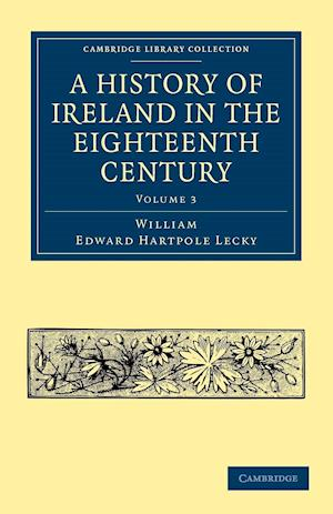 A History of Ireland in the Eighteenth Century - Volume 3