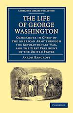 The Life of George Washington, Commander in Chief of the American Army Through the Revolutionary War, and the First President of the United States af Aaron Bancroft