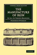 The Manufacture of Iron (Cambridge Library Collection - Technology)