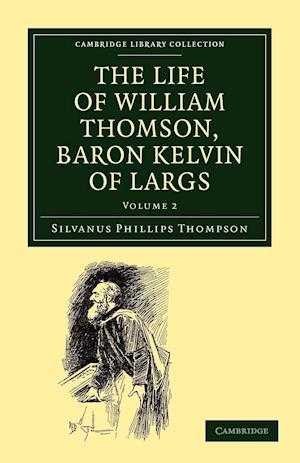 The Life of William Thomson, Baron Kelvin of Largs